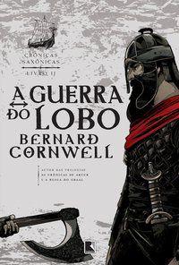 A GUERRA DO LOBO (VOL. 11 CRÔNICAS SAXÔNICAS) - VOL. 11 - CORNWELL, BERNARD