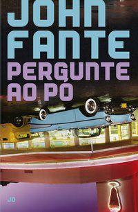 PERGUNTE AO PÓ - FANTE, JOHN