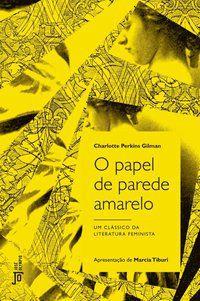 O PAPEL DE PAREDE AMARELO - GILMAN, CHARLOTTE PERKINS