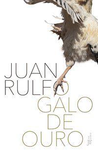 O GALO DE OURO - RULFO, JUAN