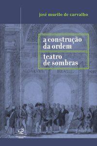 A CONSTRUÇÃO DA ORDEM E TEATRO DAS SOMBRAS - CARVALHO, JOSÉ MURILO DE