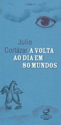 A VOLTA AO DIA EM 80 MUNDOS, TOMO I - CORTÁZAR, JULIO