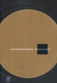 A MEMÓRIA DE ULISSES - LUCCHESI, MARCO