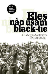 ELES NÃO USAM BLACK-TIE - GUARNIERI, GIANFRANCESCO