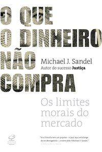 O QUE O DINHEIRO NÃO COMPRA - SANDEL, MICHAEL J.