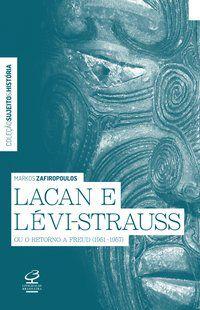 LACAN E LÉVI-STRAUSS OU O RETORNO A FREUD (1951-1957) - ZAFIROPOULOS, MARKOS