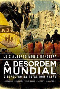 A DESORDEM MUNDIAL - BANDEIRA, LUIZ ALBERTO MONIZ