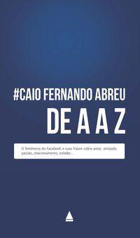 CAIO FERNANDO ABREU DE A A Z - ABREU, CAIO FERNANDO