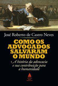 COMO OS ADVOGADOS SALVARAM O MUNDO - NEVES, JOSÉ ROBERTO DE CASTRO