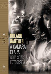 A CÂMARA CLARA - BARTHES, ROLAND