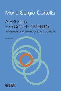 A ESCOLA E O CONHECIMENTO - CORTELLA, MARIO SERGIO