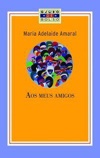 AOS MEUS AMIGOS - AMARAL, MARIA ADELAIDE