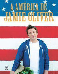 A AMÉRICA DE JAMIE OLIVER - OLIVER, JAMIE
