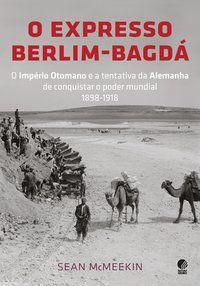 O EXPRESSO BERLIM-BAGDÁ - MCMEEKIN, SEAN