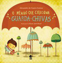 O MENINO QUE COLECIONA GUARDA CHUVAS - GOMES, ALEXANDRE DE CASTRO