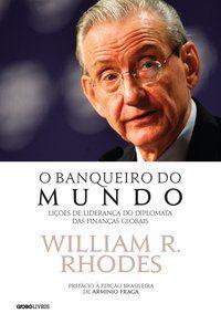 O BANQUEIRO DO MUNDO - RHODES, WILLIAM R.
