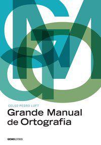 GRANDE MANUAL DE ORTOGRAFIA - LUFT, CELSO PEDRO
