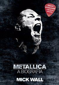 METALLICA - A BIOGRAFIA - WALL, MICK