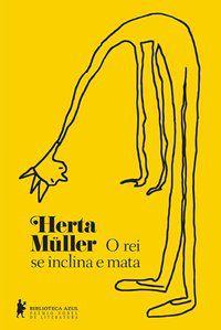 O REI SE INCLINA E MATA - MÜLLER, HERTA