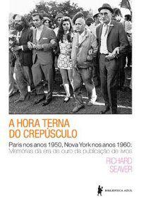 A HORA TERNA DO CREPÚSCULO - SEAVER, RICHARD