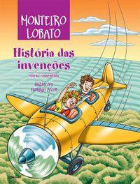 HISTÓRIA DAS INVENÇÕES – EDIÇÃO COMENTADA - LOBATO, MONTEIRO