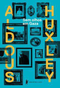 SEM OLHOS EM GAZA - HUXLEY, ALDOUS LEONARD