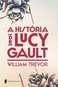 A HISTÓRIA DE LUCY GAULT - TREVOR, WILLIAM