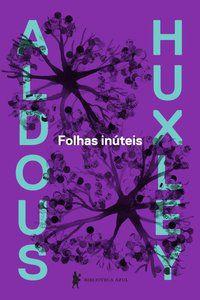 FOLHAS INÚTEIS - HUXLEY, ALDOUS LEONARD