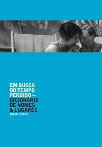 EM BUSCA DO TEMPO PERDIDO: DICIONÁRIO DE NOMES E LUGARES - ERMAN, MICHEL
