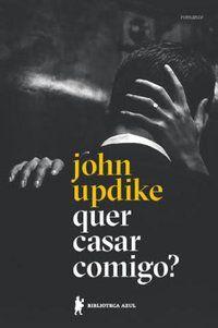 QUER CASAR COMIGO? - UPDIKE, JOHN