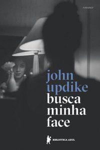 BUSCA MINHA FACE - UPDIKE, JOHN