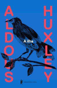 A ILHA - HUXLEY, ALDOUS