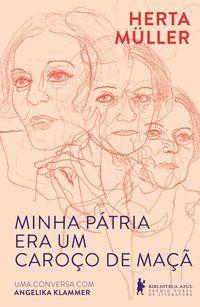 MINHA PÁTRIA ERA UM CAROÇO DE MAÇÃ - MÜLLER, HERTA