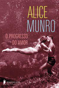 O PROGRESSO DO AMOR - MUNRO, ALICE