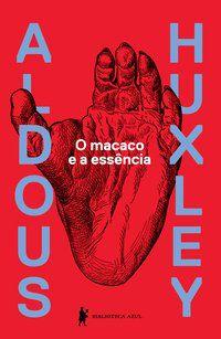 O MACACO E A ESSÊNCIA - HUXLEY, ALDOUS