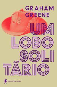 UM LOBO SOLITÁRIO - GREENE, GRAHAM