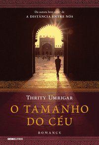 O TAMANHO DO CÉU - UMRIGAR, THRITY