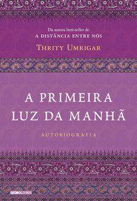 A PRIMEIRA LUZ DA MANHÃ - UMRIGAR, THRITY