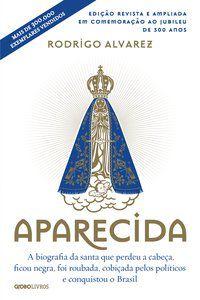 APARECIDA (EDIÇÃO REVISTA E AMPLIADA EM COMEMORAÇÃO AO JUBILEU DE 300 ANOS) - ALVAREZ, RODRIGO