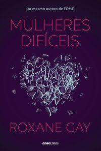 MULHERES DIFÍCEIS - GAY, ROXANE