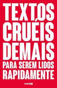 TEXTOS CRUÉIS DEMAIS PARA SEREM LIDOS RAPIDAMENTE - VOL. 1 - PIRES, IGOR