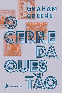 O CERNE DA QUESTÃO - GREENE, GRAHAM