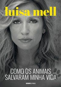 COMO OS ANIMAIS SALVARAM MINHA VIDA - MELL, LUISA