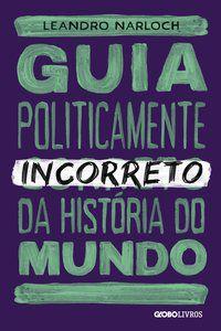 GUIA POLITICAMENTE INCORRETO DA HISTÓRIA DO MUNDO - VOL. 2 - NARLOCH, LEANDRO