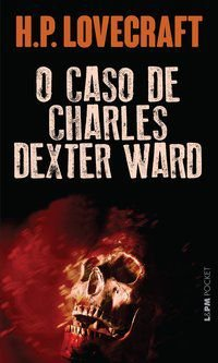 O CASO DE CHARLES DEXTER WARD - VOL. 25 - LOCEVRAFT, H.P.