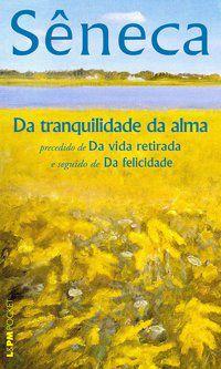 DA TRANQUILIDADE DA ALMA - VOL. 789 - SÊNECA