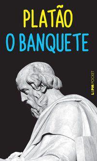 O BANQUETE - VOL. 711 - PLATÃO