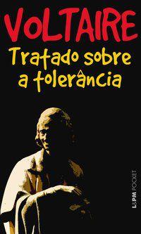 TRATADO SOBRE A TOLERÂNCIA - VOL. 728 - VOLTAIRE