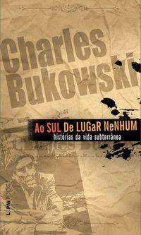AO SUL DE LUGAR NENHUM - VOL. 895 - BUKOWSKI, CHARLES