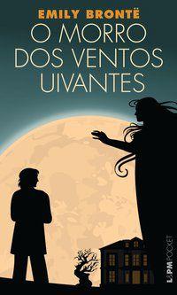O MORRO DOS VENTOS UIVANTES - VOL. 958 - BRONTË, EMILY